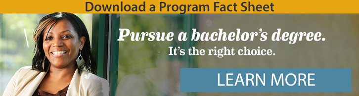 Pursue a bachelor's degree. It's the right choice. Download program fact sheet.